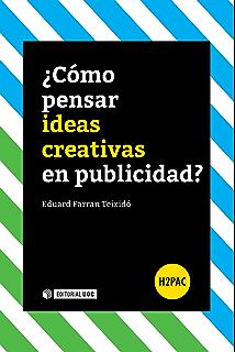 ¿Cómo pensar ideas creativas en publicidad? (H2PAC) (Spanish Edition)