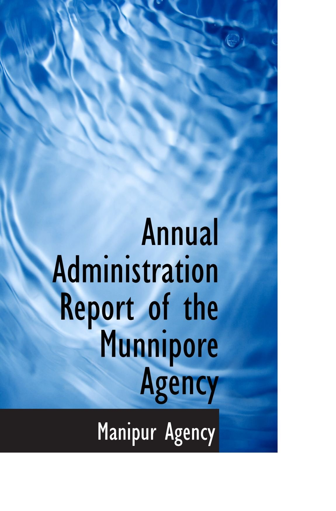 Annual Administration Report of the Munnipore Agency pdf