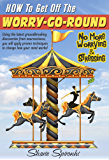 How To Get Off Your Worry-Go-Round: No More Worrying & Stressing (English Edition)