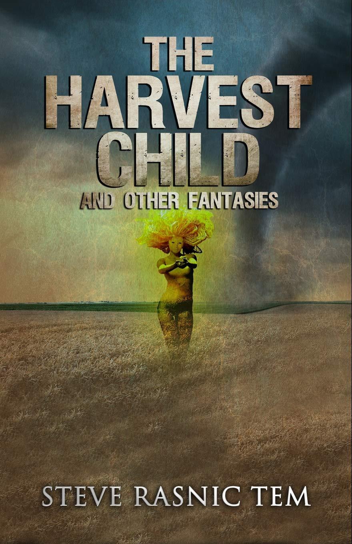 The Harvest Child and Other Fantasies: Tem, Steve Rasnic: 9781949914573:  Amazon.com: Books