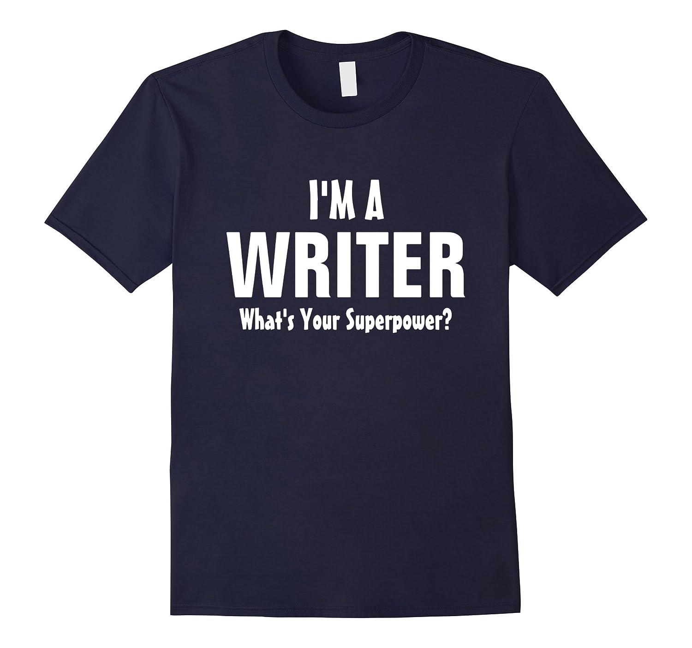 I'm A Writer Shirt Funny Novelist Author Tee Blogger Gift-BN