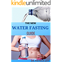 THE NEW WATER FASTING GUIDE: How To Restore Your Body and Get Healthy With Water Fasting