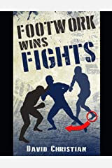 Footwork Wins Fights: The Footwork of Boxing, Kickboxing, Martial Arts & MMA Paperback