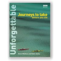 Unforgettable Journeys To Take Before You Die (Unforgettable... Before You Die S)