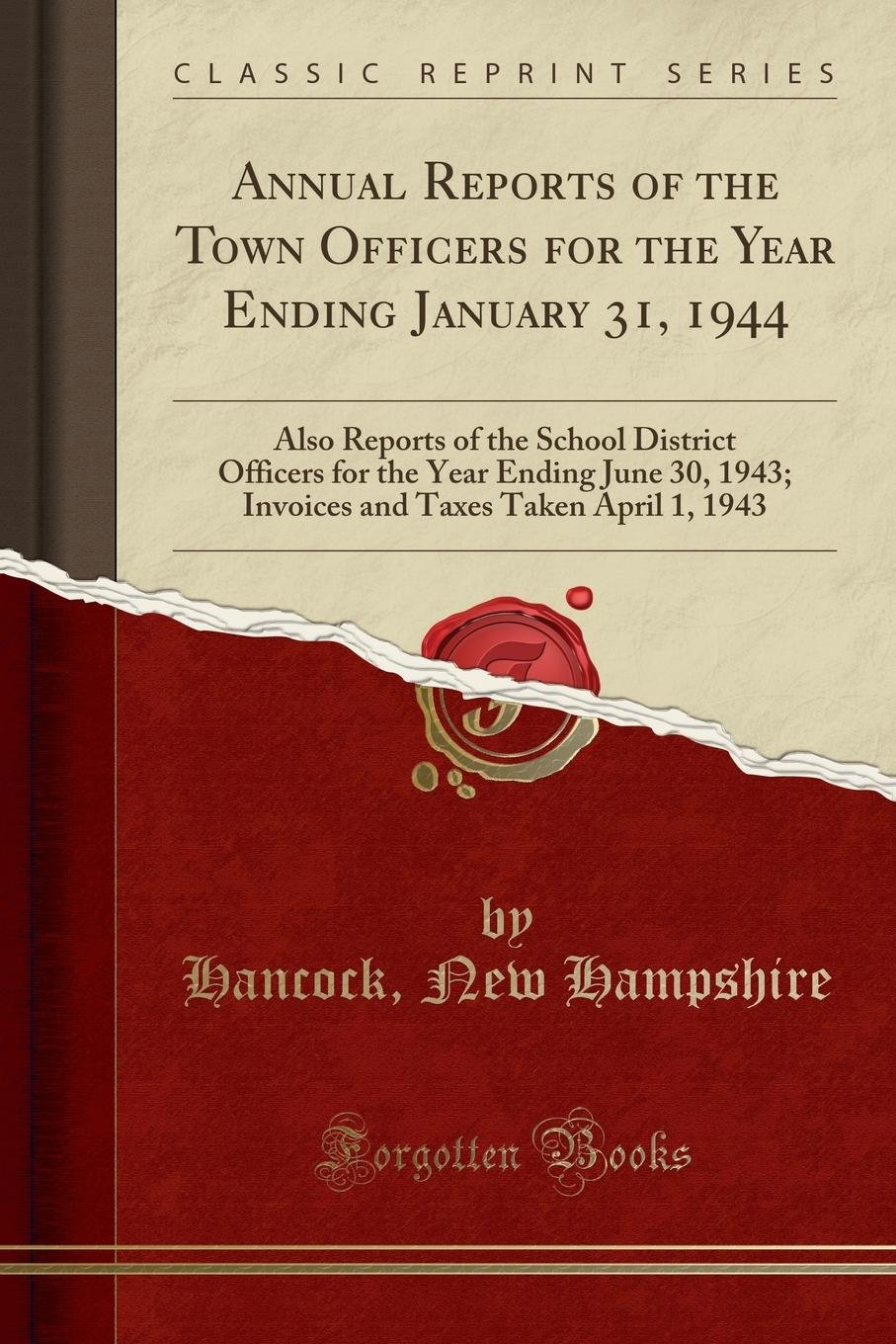 Annual Reports of the Town Officers for the Year Ending January 31, 1944: Also Reports of the School District Officers for the Year Ending June 30, ... Taxes Taken April 1, 1943 (Classic Reprint) pdf epub