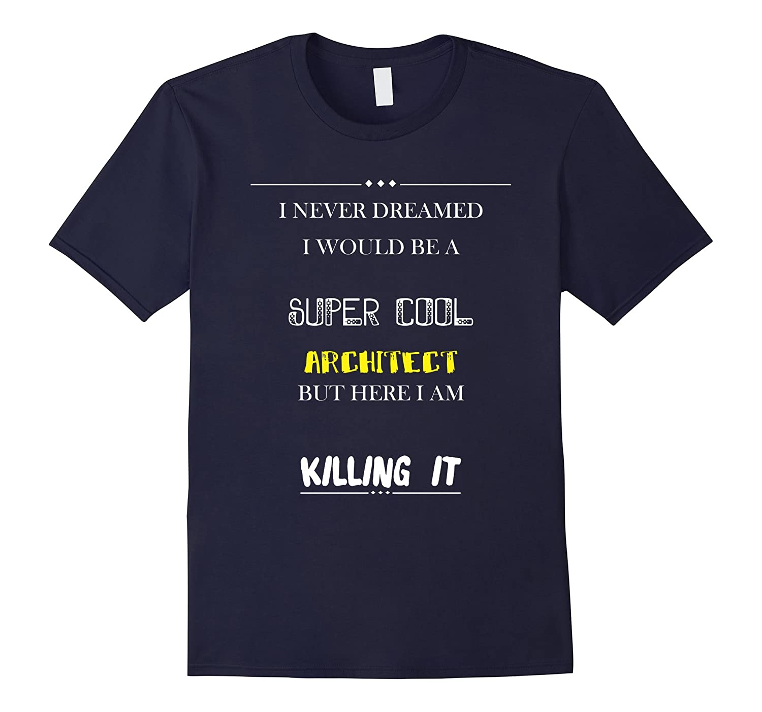 Architect - I never dreamed I would be a super cool T-shirt-TH