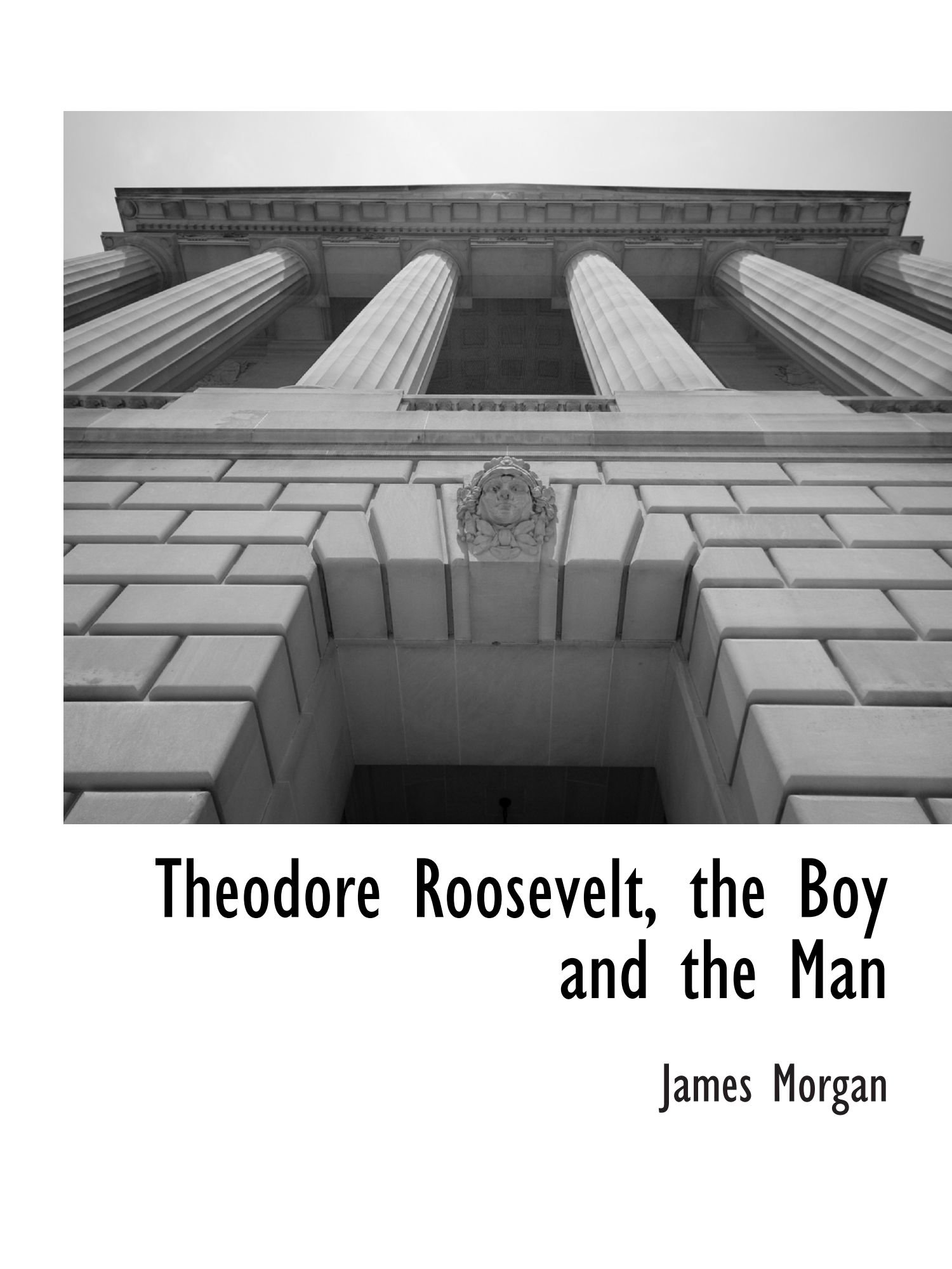Download Theodore Roosevelt, the Boy and the Man ebook
