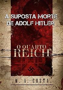 A Suposta Morte de Adolf Hitler: conheça o mistério por trás da morte de Hitler (Portuguese Edition)