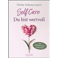 SELF CARE - Du bist wertvoll: Das Selbstfürsorge-Programm