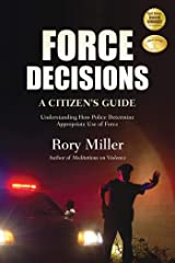 Force Decisions: A Citizen's Guide to Understanding How Police Determine Appropriate Use of Force Kindle Edition