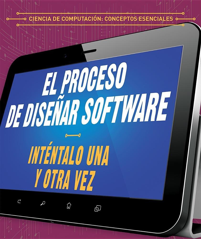 El proceso de diseñar software/The process of designing software: Inténtalo una y otra vez/Try again and again (Ciencia de computación: Conceptos in Computer Science) (Spanish Edition)