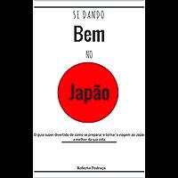 Se dando bem no Japão: Como tornar a viagem ao Japão a melhor da sua vida