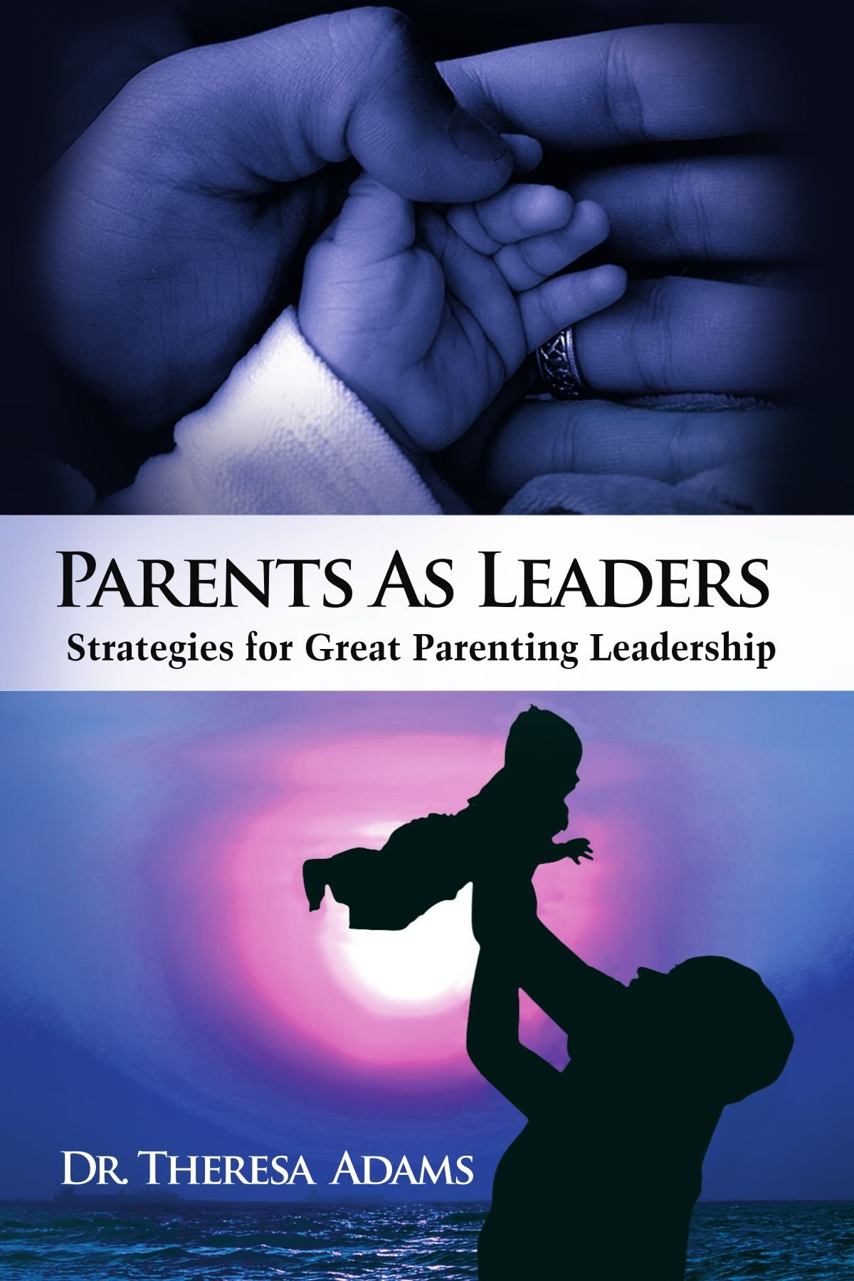 Read Online Parents as Leaders: Strategies for Great <br>Parenting Leadership pdf epub