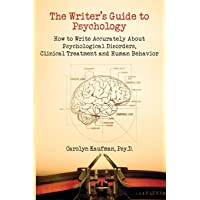 Writer's Guide to Psychology: How to Write Accurately About Psychological Disorders, Clinical Treatment and Human Behavior
