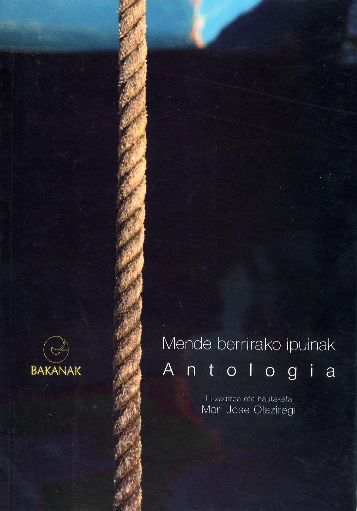 Mende Berrirako Ipuinak Antologia (Bakanak) (Euskera) Tapa blanda – 12 abr 2005 Mari Jose Olaziregi Bernardo Atxaga Harkaitz Cano Javi Cillero