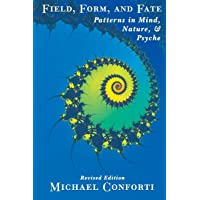 Field, Form, and Fate: Patterns in Mind, Nature, & Psyche: Patterns in Mind, Nature and Psyche