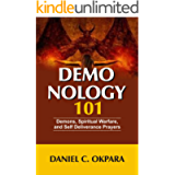 Demonology 101: Demons, Spiritual Warfare, and Self Deliverance Prayers (Angels and Demons Book 1)