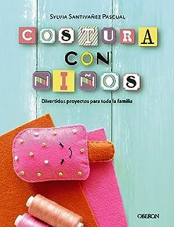 Costura con niños. 15 proyectos para coser en familia (Libros Singulares)