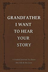 Grandfather, I Want to Hear Your Story: A Grandfather's Guided Journal to Share His Life and His Love Paperback