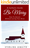 Be Merry: How To Advent Without Losing Your Mind (English Edition)
