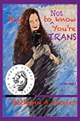 How to NOT Know You're TRANS (2020 North Street Book Prize Finalist): A Memoir of the Unknown Trans Person and How A Marriage Survived and Thrives Through It Kindle Edition