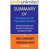 Summary of The Coddling of the American Mind by Greg Lukianoff, Jonathan Haidt : How Good Intentions and Bad Ideas Are Settin