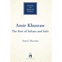 Amir Khusraw: The Poet of Sultans and Sufis (Makers of the Muslim World) (English Edition)