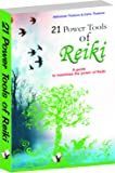 21 Power Tools Of Reiki: Guide To Maximise the Power of Reiki