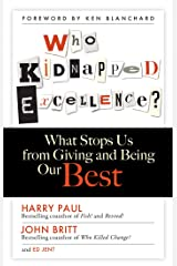 Who Kidnapped Excellence?: What Stops Us from Giving and Being Our Best Kindle Edition