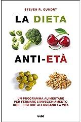 La dieta anti-età: Un programma alimentare per fermare l'invecchiamento con i cibi che allungano la vita (Italian Edition) Kindle Edition