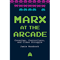 Marx at the Arcade: Consoles, Controllers, and Class Struggle (English Edition)