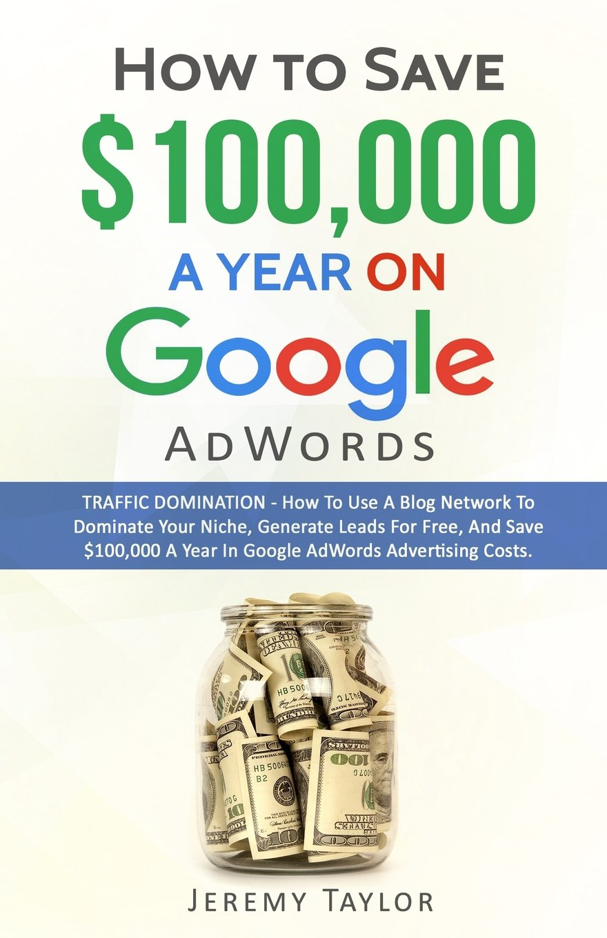 """Read Online """"How to Save $100,000 a Year on Google AdWords"""" ebook"""