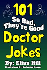 101 So Bad, They're Good Doctor Jokes Kindle Edition