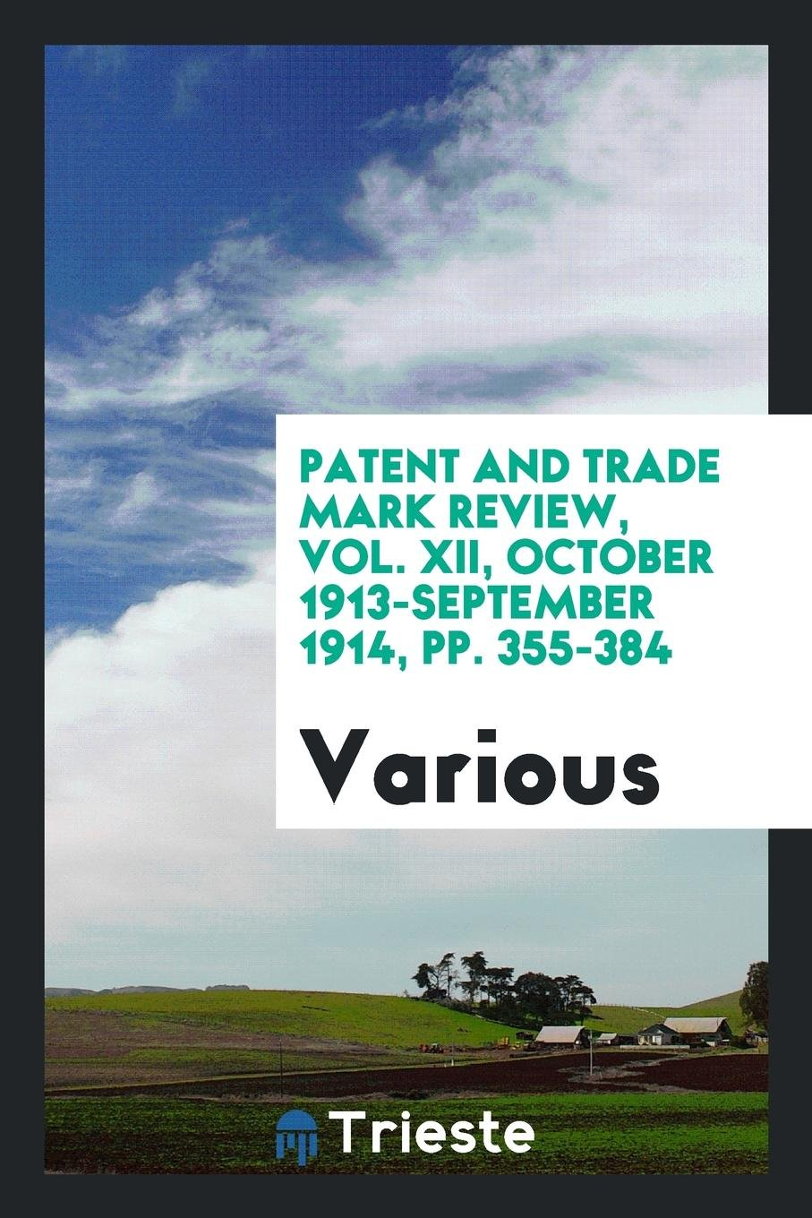 Patent and trade mark review, Vol. XII, October 1913-September 1914, pp. 355-384 pdf epub