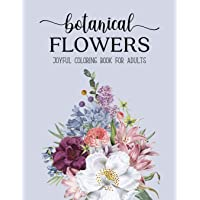Botanical Flowers Coloring Book: An Adult Coloring Book with Flower Collection, Bouquets, Stress Relieving Floral…