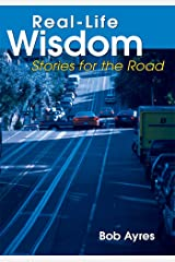 Real-Life Wisdom: Stories for the Road Kindle Edition