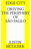 Edge city: Driving the periphery of São Paulo. (English Edition)