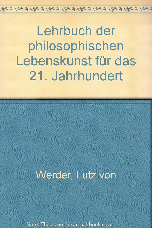 Lehrbuch der philosophischen Lebenskunst für das 21. Jahrhundert