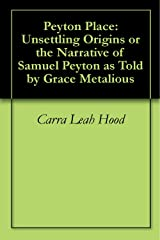 Peyton Place: Unsettling Origins or the Narrative of Samuel Peyton as Told by Grace Metalious Kindle Edition