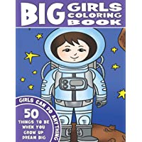 THE BIG GIRLS COLORING BOOK: Girls Can Do Anything. An Inspirational Girl Power Coloring Book. 50 Things To Be When You…