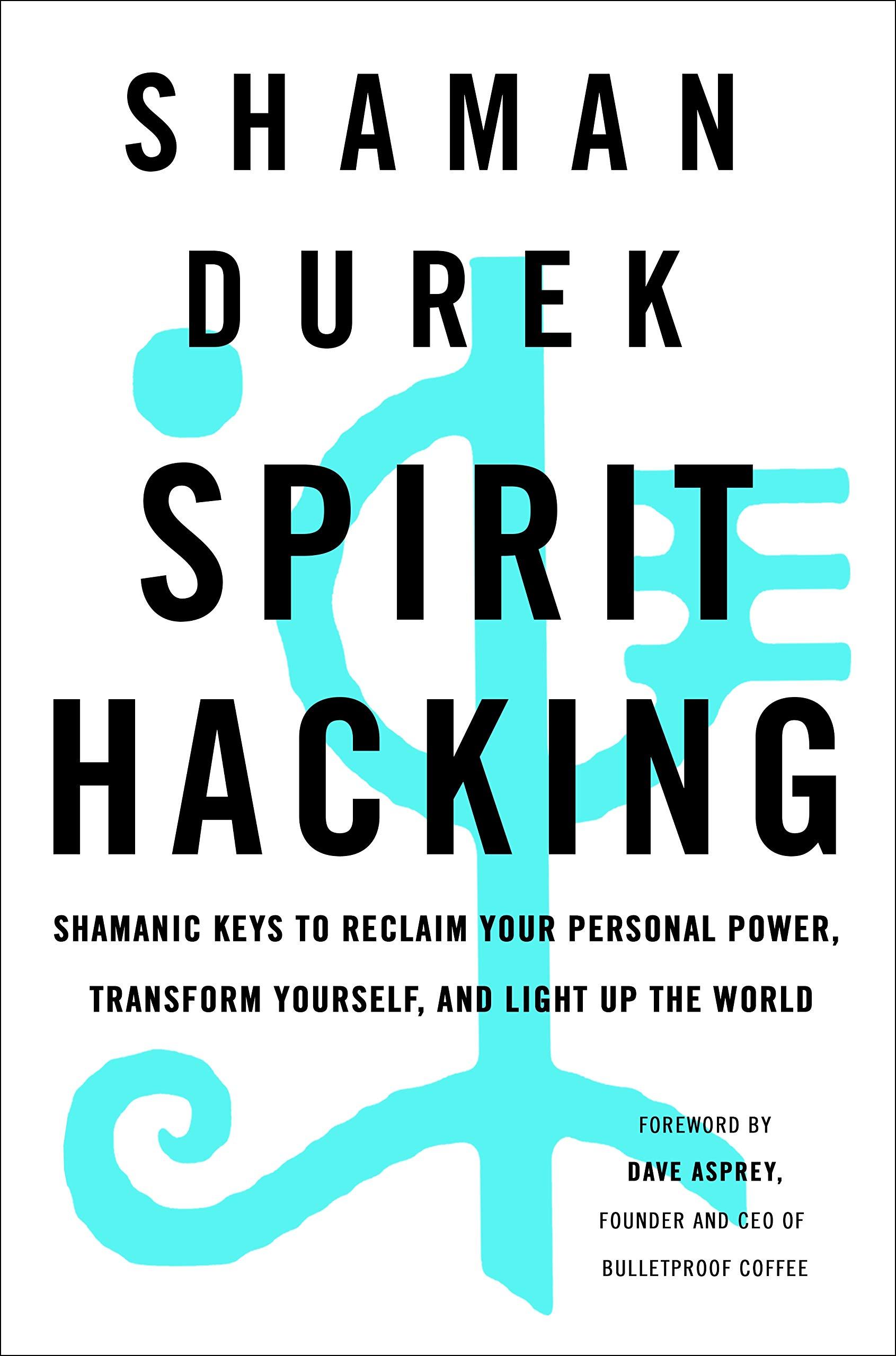 Spirit Hacking: Shamanic Keys to Reclaim Your Personal Power