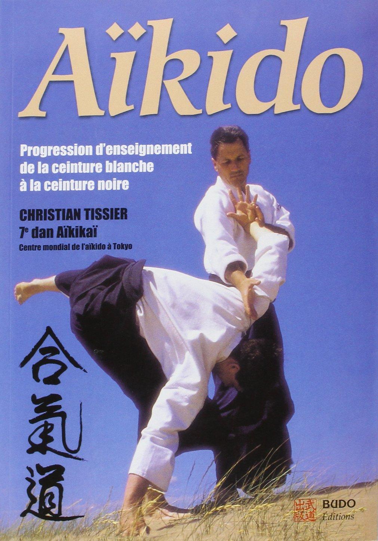 Aïkido : Progression d'enseignement de la ceinture blanche à la ceinture noire Poche – 25 mai 2009 Christian Tissier Budo Editions 2846172587 MAK_VRG_9782846172585