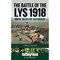 The Battle of the Lys 1918: South: Objective Hazebrouck (Battleground Books: WWI)