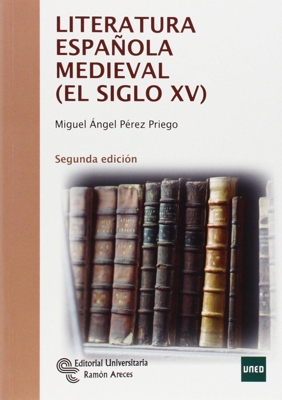 Literatura Española Medieval (El siglo XV) (Manuales): Amazon.es: Pérez Priego, Miguel Ángel: Libros