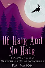 Of Hair And No Hair: Rapunzel is knocking on Gretchen's door looking for hair advice. (Gretchen's (Mis) Adventures - Season One Book 2) Kindle Edition