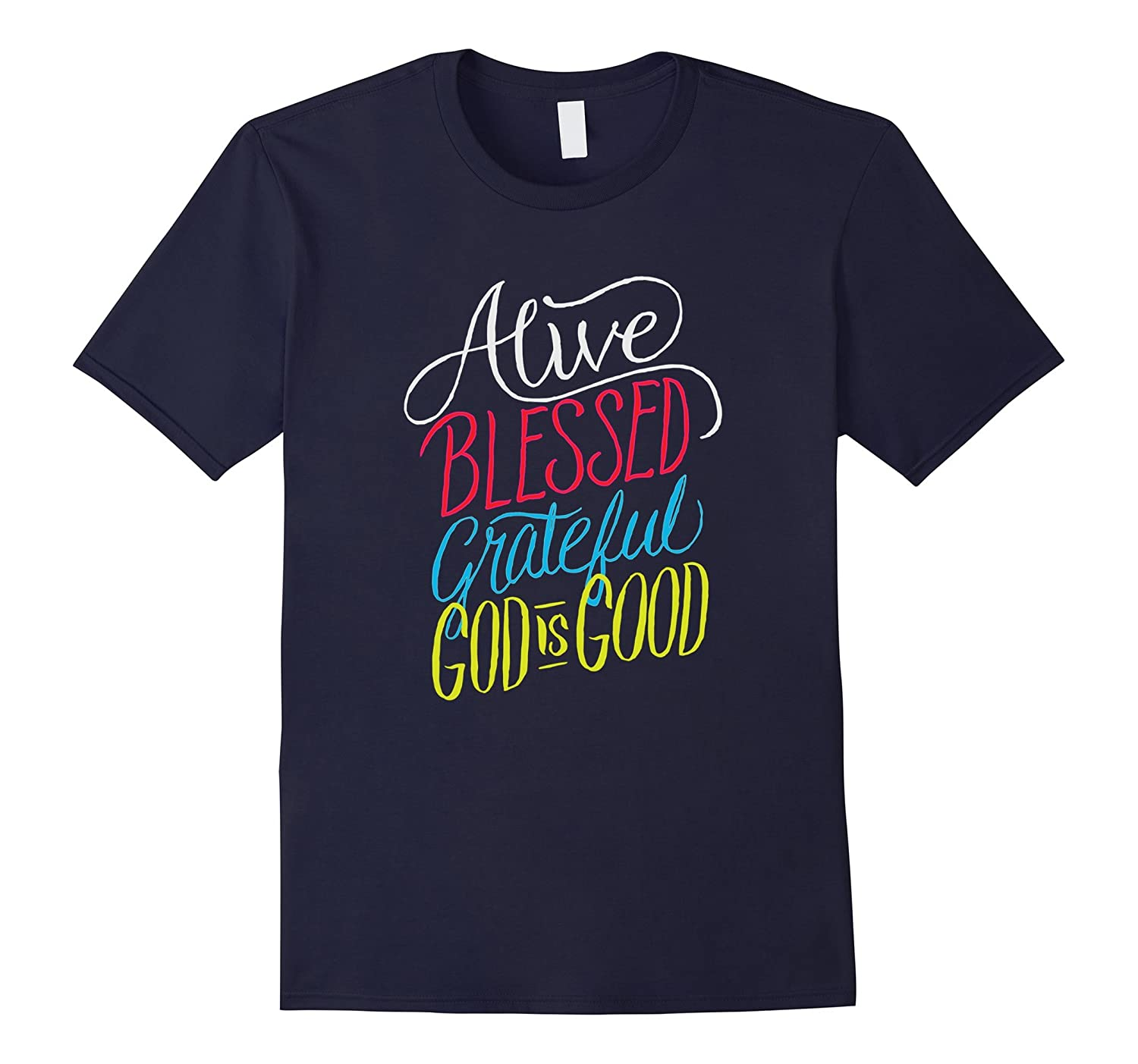 Alive Blessed Grateful - God is Good - Christian T Shirt-BN