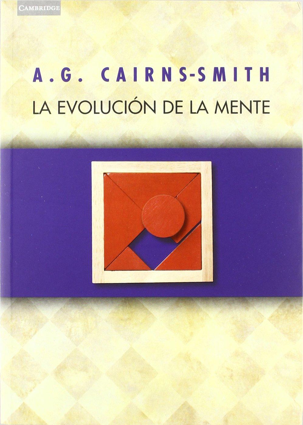 La evolución de la mente: Sobre La Naturaleza De La Materia Y El Origen De La Conciencia Tapa blanda – 20 nov 2003 A. G. Cairns-Smith Ediciones Akal 8483230372 CDL_2-3_0033240