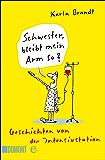 Schwester, bleibt mein Arm so?: Geschichten von der Intensivstation (Taschenbücher) (German Edition)
