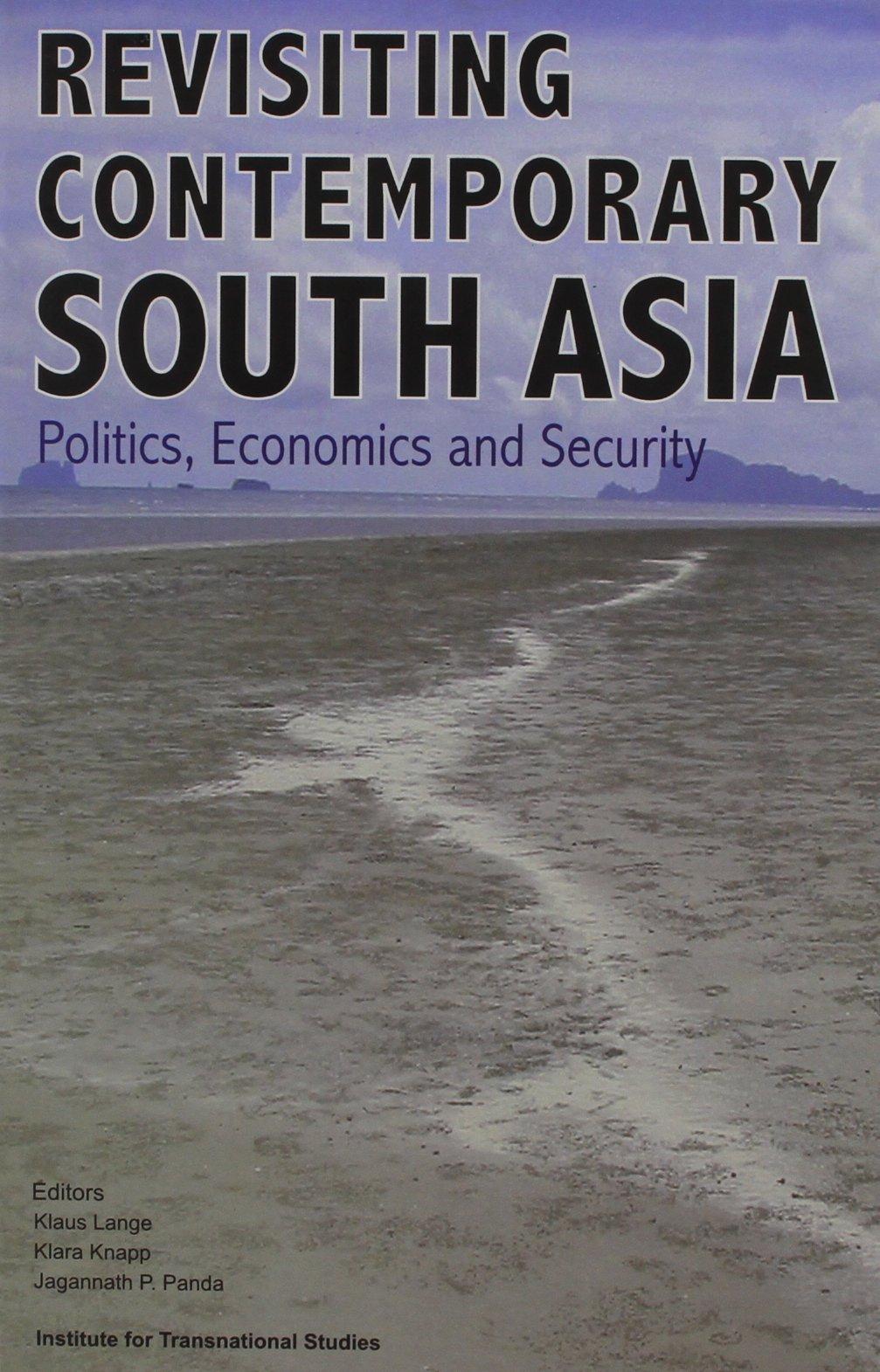 Revisiting Contemporary South Asia: Politics, Economics & Security pdf