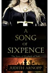 A Song of Sixpence: The Story of Elizabeth of York and Perkin Warbeck Kindle Edition